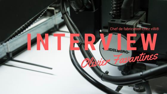 Interview d'Olivier Favantines: chef de fabrication chez villi®